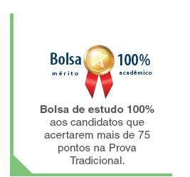 Bolsa de estudo 100% aos candidatos que acertarem mais de 75 pontos na Prova Tradicional.