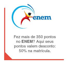 Fez mais de 350 pontos no ENEM? Aqui seus pontos valem desconto: 50% na matrícula.